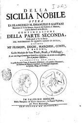 Della Sicilia nobile opera di Francesco Maria Emanuele e Gaetani: Continuazione della parte seconda, nella quale si ha la storia del baronaggio di questo Regno di Sicilia ..