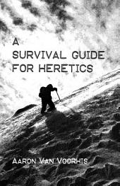 A Survival Guide for Heretics