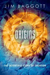 Origins: The Scientific Story of Creation