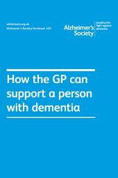 Alzheimer's Society factsheet 425: How the GP can support a person with dementia