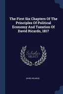 The First Six Chapters of the Principles of Political Economy and Taxation of David Ricardo  1817 PDF