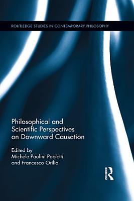 Philosophical and Scientific Perspectives on Downward Causation PDF