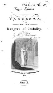 Vancenza, or the dangers of credulity. Part 1st. (Tegg's edition.).