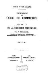 Droit commercial: commentaire du code de commerce. Livre IV. de la juridiction commerciale, Livre4