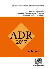 European Agreement Concerning the International Carriage of Dangerous Goods by Road (ADR). Two Volume Set: Applicable as from 1 January 2017