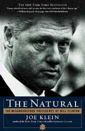 The Natural: The Misunderstood Presidency of Bill Clinton