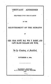 Obituary addresses delivered upon the occasion of the re-interment of the remains of Gen. Chas. Scott, Maj. Wm. T. Barry, and Capt. Bland Ballard and wife: in the cemetery at Frankfort, November 8, 1854