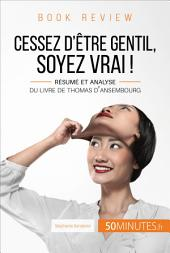 Cessez d'être gentil, soyez vrai ! de Thomas d'Ansembourg (Book Review): Résumé et analyse du livre de Thomas d'Ansembourg
