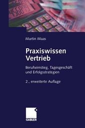 Praxiswissen Vertrieb: Berufseinstieg, Tagesgeschäft und Erfolgsstrategien, Ausgabe 2