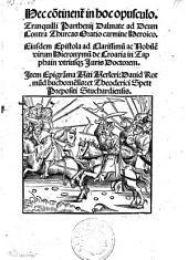 Ad Deum contra Thurcas oratio carmine heroico. Ejusdem epistola ad Hieronymum de Croaria in Tapphain (etc.)