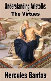 Understanding Aristotle: The Virtues