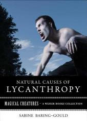 Natural Causes of Lycanthropy: Magical Creatures, A Weiser Books Collection
