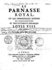 Le Parnasse royal ou les immortelles actions du tres-chrestien et très-victorieux monarque Louis XIII. sont publiées par les plus celebres esprits de ce temps