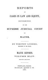 Reports of Cases Argued and Determined in the Supreme Judicial Court of the State of Maine: Volume 44