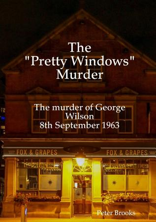 The  Pretty Windows  Murder  The murder of George Wilson 8th September 1963 PDF