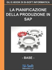 La Pianificazione della Produzione in SAP - Livello Base