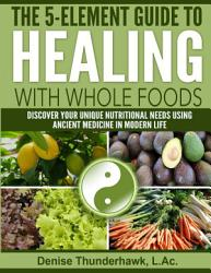 The 5 Element Guide To Healing With Whole Foods Book PDF