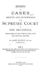 Reports of Cases Determined in the Appeal and Chancery Divisions and Selected Cases in the King's Bench and at Chambers of the Supreme Court of New Brunswick: With Tables of the Names of Cases Decided and Names of the Cases Cited and a Digest of the Principal Matters, Volume 12