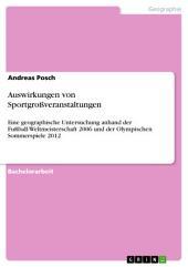 Auswirkungen von Sportgroßveranstaltungen: Eine geographische Untersuchung anhand der Fußball-Weltmeisterschaft 2006 und der Olympischen Sommerspiele 2012