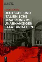 Deutsche und italienische Besatzung im Unabh  ngigen Staat Kroatien PDF