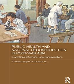 Public Health and National Reconstruction in Post War Asia PDF