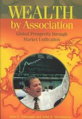 Wealth by Association: Global Prosperity Through Market Unification