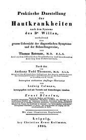 Praktische Darstellung der Hautkrankheiten nach dem Systeme des Dr. Willan ... Nach der von Anthony Todd Thomson ... besorgten siebenten Auflage übersetzt von Ludwig Calmann, herausgegeben und mit Vorrede und Anmerkungen versehen von Ernst Blasius, etc