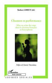 Chanson et performance: Mise en scène du corps dans la chanson française et francophone
