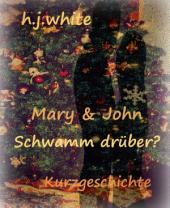 Mary & John: Schwamm drüber?