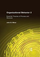 Organizational Behavior 2: Essential Theories of Process and Structure, Edition 2