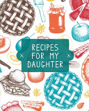 Recipes For My Daughter  Cookbook  Keepsake Blank Recipe Journal  Mom s Recipes  Personalized Recipe Book  Collection Of Favorite Family Recipe