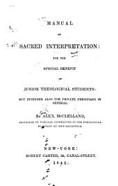 Manual of Sacred Interpretation: For the Special Benefit of Junior Theological Students, But Intended Also for Private Christians in General