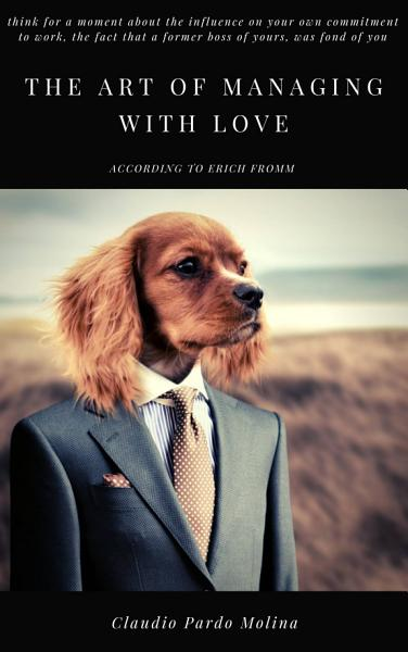 The Art Of Managing With Love According To Erich Fromm