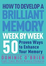 How to Develop a Brilliant Memory Week by Week PDF