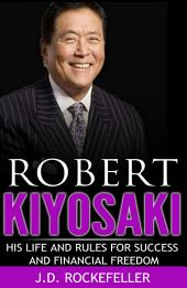 Robert Kiyosaki: His Life and Rules for Success and Financial Freedom