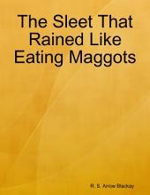 The Sleet That Rained Like Eating Maggots