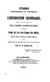 Études historiques et critiques sur l'instruction secondaire, ... suivies d'un projet de loi avec exposé des motifs, adressé à Messieurs les membres des chambres législatives, et de la réfutation du rapport de M. le duc de Broglie