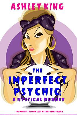 The Imperfect Psychic  A Mystical Murder  The Imperfect Psychic Cozy Mystery Series   Book 2