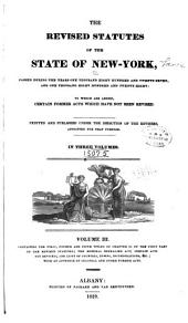 The Revised Statutes of the State of New-York: Passed During the Years One Thousand Eight Hundred and Twenty-seven, and One Thousand Eight Hundred and Twenty-eight : to which are Added, Certain Former Acts which Have Not Been Revised, Volume 3