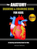 The Anatomy Drawing and Coloring Book for Kids  A Coloring   Activity Book for Kids PDF