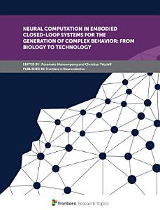 Neural Computation in Embodied Closed Loop Systems for the Generation of Complex Behavior  From Biology to Technology PDF
