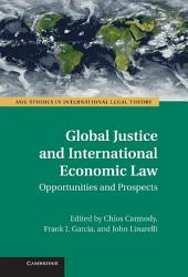 Global Justice and International Economic Law: Opportunities and Prospects