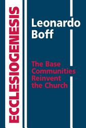 Ecclesiogenesis: The Base Communities Reinvent the Church
