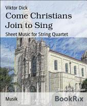 Come Christians Join to Sing: Sheet Music for String Quartet