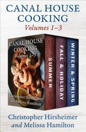 Canal House Cooking, Volumes One Through Three: Summer, Fall & Holiday, and Winter & Spring