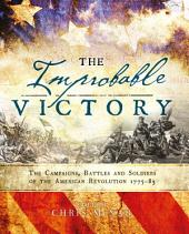 The Improbable Victory: The Campaigns, Battles and Soldiers of the American Revolution, 1775–83: In Association with The American Revolution Museum at Yorktown