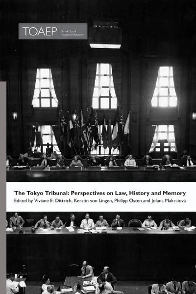 The Tokyo Tribunal: Perspectives on Law, History and Memory
