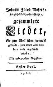 Johann Jacob Mosers gesammlete Lieder: So zum Theil schon vormals gedruckt, zum Theil aber bishero noch ungedruckt gewesen : Mit gedoppelten Registern, Band 1