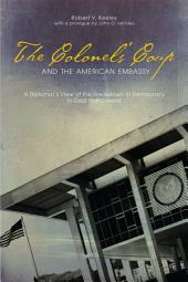 The Colonels' Coup and the American Embassy: A Diplomat's View of the Breakdown of Democracy in Cold War Greece