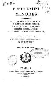Poetae latini minores: Gratii et Nemesiani cynegetica, T. Calpurnii siculi eglogae, Q. Ennii, Severi Sancti, Bedae, Septimi Sereni, Ausonii, Cassii Parmensis, Optatiani Porphyrii et aliorum carmina